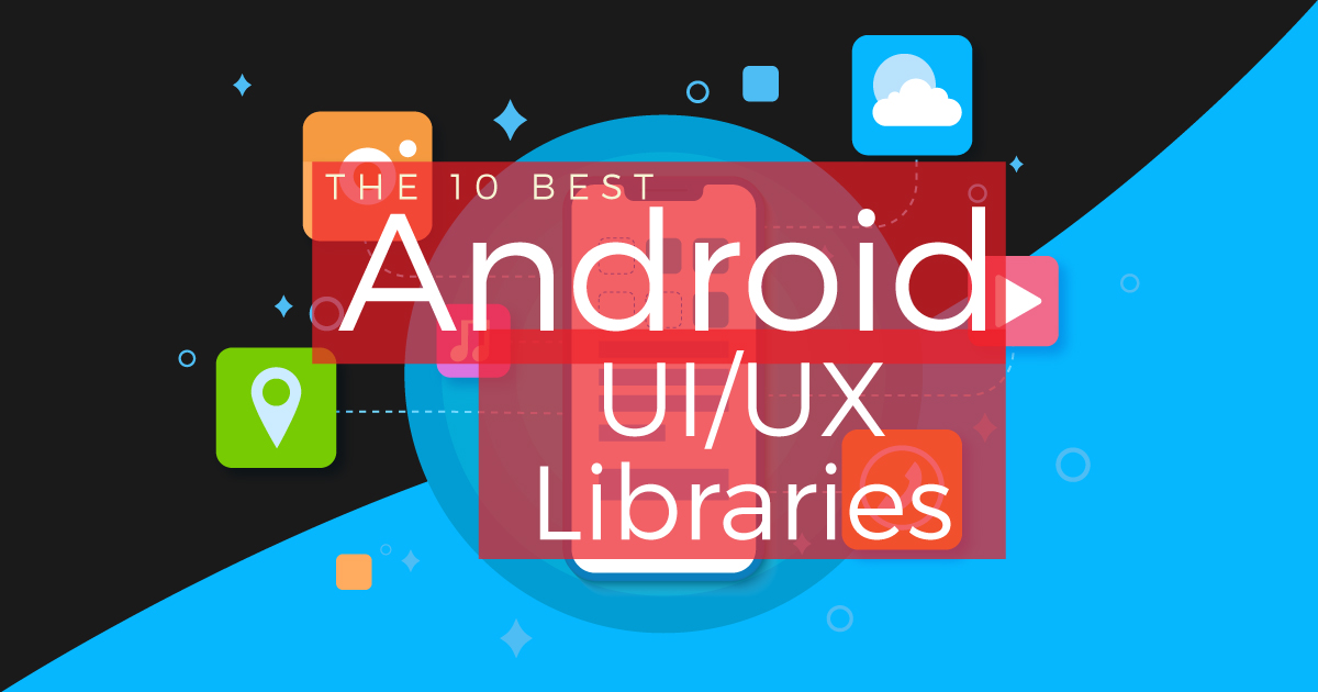 Android UI/UX Libraries 2020